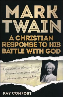 Mark Twain: A Christian Response to His Battle with God  -     By: Ray Comfort