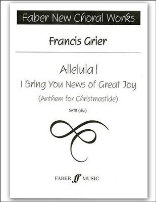 Alleluia! I Bring You News: Anthem for Christmastide  -     By: Francis Grier