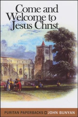 Come and Welcome to Jesus Christ (Puritan Paperbacks)  -     By: John Bunyan