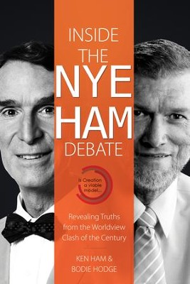 Inside the Nye-Ham Debate: Revealing Truths from the Worldview Clash of the Century  -     By: Ken Ham, Bodie Hodge
