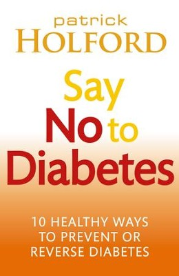 Say No To Diabetes: 10 Secrets to Preventing and Reversing Diabetes / Digital original - eBook  -