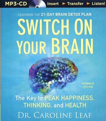 Switch on Your Brain: The Key to Peak Happiness, Thinking, and Health - unabridged audiobook on MP3-CD  -     Narrated By: Joyce Bean     By: Dr. Caroline Leaf