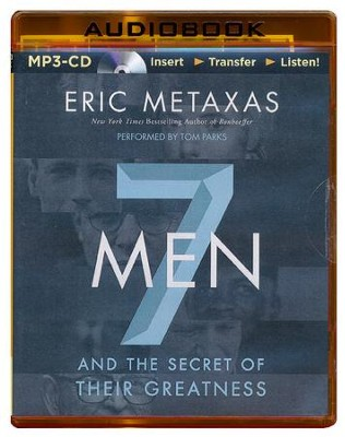 Seven Men: And the Secret of Their Greatness - unabridged audiobook on MP3-CD  -     Narrated By: Tom Parks     By: Eric Metaxas