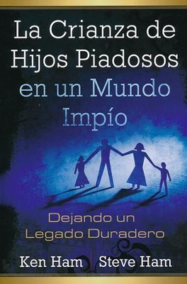La Crianza de Hijos Piadosos en un Mundo Impío  (Rasing Godly Children in An Ungodly World)  -     By: Ken Ham, Steve Ham
