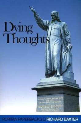 Dying Thoughts (Puritan Paperbacks)  -     By: Richard Baxter
