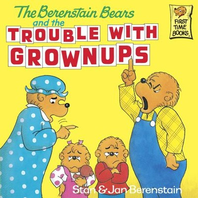 The Berenstain Bears and the Trouble with Grownups - eBook  -     By: Stan Berenstain, Jan Berenstain