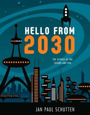 Hello from 2030: The Science of the Future and You - eBook  -     By: Jan Paul Schutten