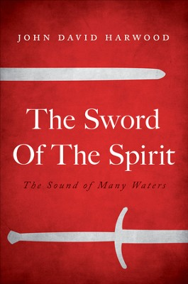 The Sword Of The Spirit: The Sound of Many Waters - eBook  -     By: John David Harwood