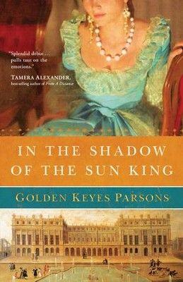 In the Shadow of the Sun King: A Darkness to Light novel (Book 1) - eBook  -     By: Golden Parsons