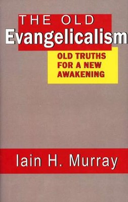 The Old Evangelicalism: Old Truths for a New Awakening  -     By: Iain H. Murray