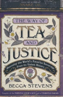 Way Of Tea And Justice: Rescuing The World's Favorite Beverage From Its Violent History  -     By: Becca Stevens
