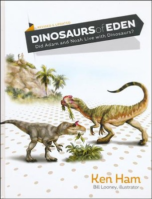 Dinosaurs of Eden: Did Adam and Noah Live with Dinosaurs?   -     By: Ken Ham     Illustrated By: Bill Looney