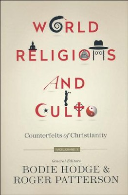 World Religions and Cults, Volume 1: Counterfeits of  Christianity  -     By: Bodie Hodge, Roger Patterson