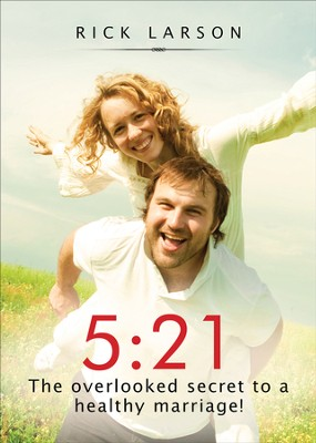 5:21: The overlooked secret to a healthy marriage! - eBook  -     By: Rick Larson