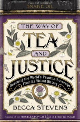 The Way of Tea and Justice: Rescuing the World's Favorite Beverage from Its Violent History  -     By: Becca Stevens