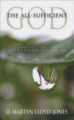 The All-Sufficient God: Sermons on Isaiah 40  -     By: D. Martyn Lloyd-Jones