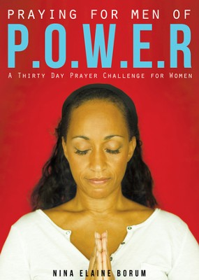 Praying for Men of P.O.W.E.R.: A Thirty Day Prayer Challenge for Women - eBook  -     By: Nina Elaine Borum