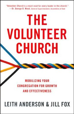 The Volunteer Church: Mobilizing Your Congregation for Growth and Effectiveness  -     By: Leith Anderson
