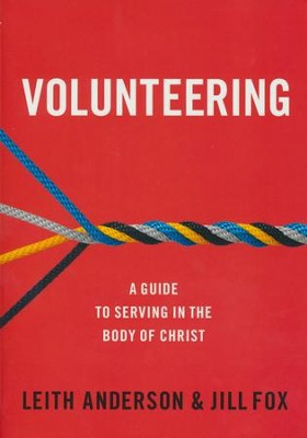Volunteering: A Guide to Serving in the Body of Christ  -     By: Leith Anderson, Jill Fox