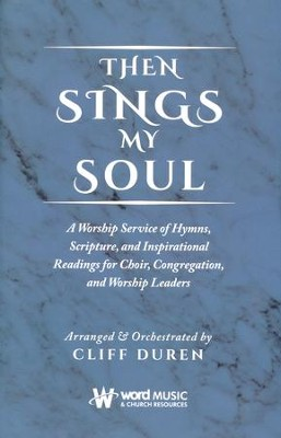 Then Sings My Soul: A Worship Service of Hymns, Scriptures, and Inspirational Readings for Choir, Congregation, and     Worship Leaders                                              -     By: Cliff Duren