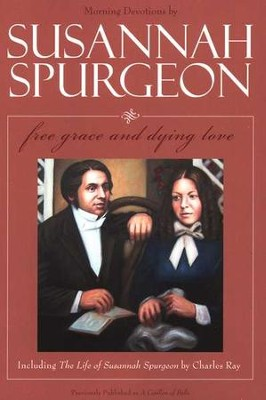 Susannah Spurgeon: Free Grace and Dying Love  -     By: Susannah Spurgeon, Charles Ray