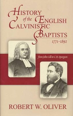 History of the English Calvinistic Baptists 1771-1892   -     By: Robert W. Oliver