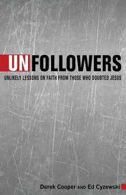 Unfollowers: Unlikely Lessons on Faith From Those Who Doubted Jesus - eBook  -     By: Derek Cooper, Ed Cyzewski