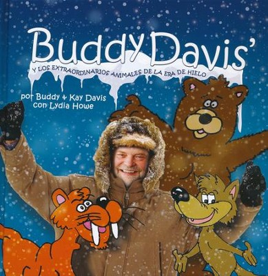 Buddy Davis y los Extraordinarios Animales de la Era de Hielo       (Buddy Davis' Cool Critters of the Ice Age)  -     By: Buddy Davis, Kay Davis, Lydia Howe