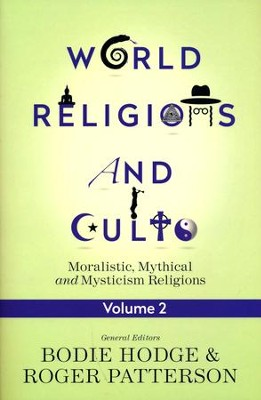 World Religions and Cults, Volume 2: Moralistic, Mythical and Mysticism Religions  -     By: Bodie Hodge, Roger Patterson