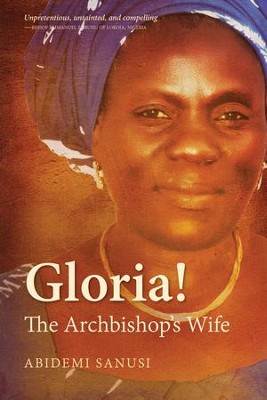 Gloria!: The Archbishop's Wife - eBook  -     By: Sanusi Abidemi