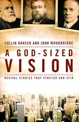 A God-Sized Vision: Revival Stories That Stretch and  Stir  -     By: Colin Hanson, John Woodbridge