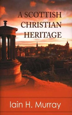 A Scottish Christian Heritage  -     By: Iain H. Murray
