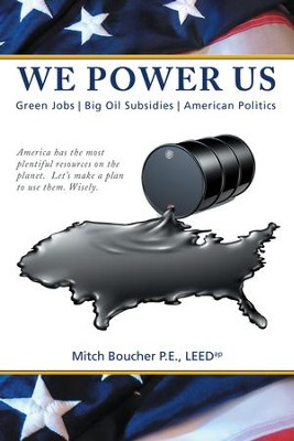 We Power Us: Green Jobs, Big Oil Subsidies, American Politics - eBook  -     By: Mitch Boucher