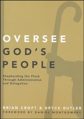 Oversee God's People: Shepherding the Flock Through Administration and Delegation  -     By: Brian Croft
