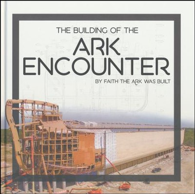 The Building of the Ark Encounter  -