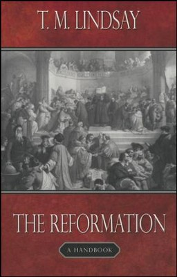 The Reformation: A Handbook  -     By: T.M. Lindsay