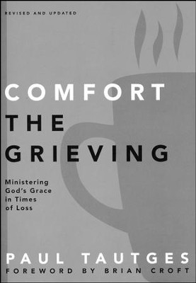 Comfort the Grieving: Ministering God's Grace in Times of Loss  -     By: Paul Tautges, Brian Croft