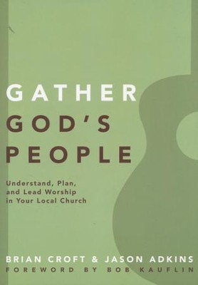 Gather God's People: Understand, Plan and Lead Worship in Your Local Church  -     By: Brian Croft, Jason Adkins