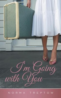 Im Going with You - eBook  -     By: Norma Treptow