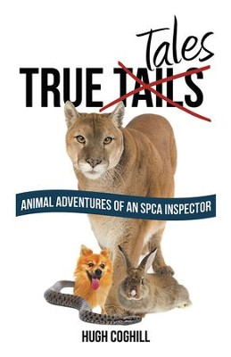 True Tales: Animal Adventures of an SPCA Inspector - eBook  -     By: Hugh Coghill