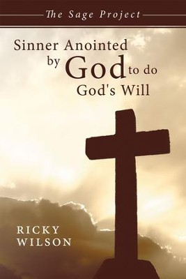 Sinner Anointed By God To Do God's Will: The Sage Project - eBook  -     By: Ricky Wilson