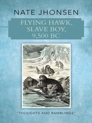 Flying Hawk, Slave Boy, 9,500 BC: Thoughts and Ramblings By - eBook  -     By: Nate Jhonsen