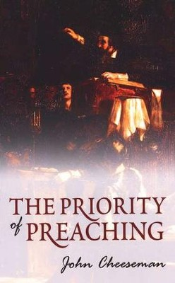 The Priority of Preaching  -     By: John Cheeseman