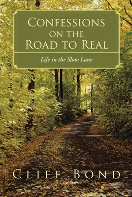 Confessions on the Road to Real: Life in the Slow Lane - eBook  -     By: Cliff Bond