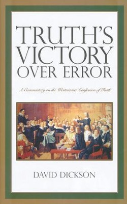 Truth's Victory Over Error: A Commentary on The Westminster Confession of Faith  -     By: David Dickson