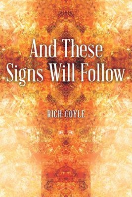 And These Signs Will Follow - eBook  -     By: Rich Coyle