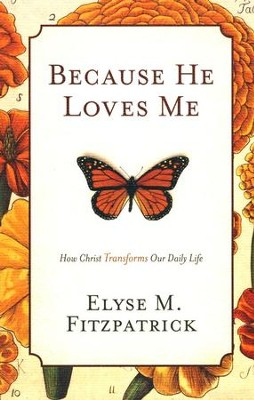 Because He Loves Me  -     By: Elyse M. Fitzpatrick
