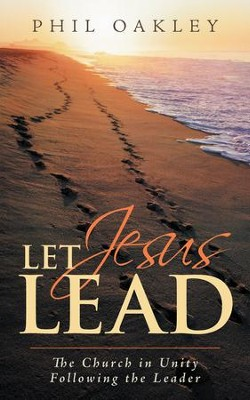 Let Jesus Lead: The Church in Unity Following the Leader - eBook  -     By: Phil Oakley