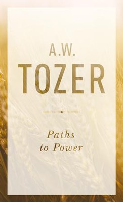 Paths to Power: Living in the Spirit's Fullness / New edition - eBook  -     By: A.W. Tozer