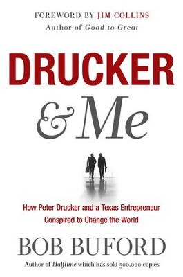 Drucker & Me: What a Texas Entrepenuer Learned From the Father of Modern Management - eBook  -     By: Bob Buford